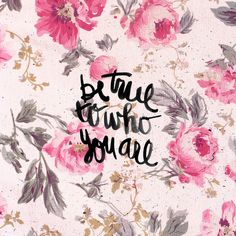 "thedecorista:  todays wisdom ""be true to who you are"""