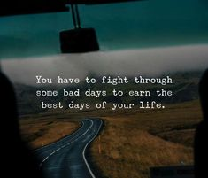 You have to fight through some bad days..