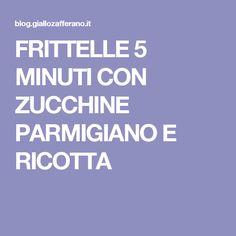 FRITTELLE 5 MINUTI CON ZUCCHINE PARMIGIANO E RICOTTA