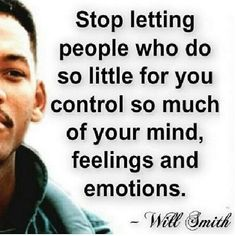 """""""Stop letting people who do so little for you control so much of your mind, feelings and emotions."""" ~Will Smith~ #quote"""