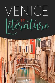 We've compiled a list of the best descriptions of Venice in literature that will make you fall head over heels with the Floating City (if you haven't already!)