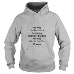 anybody_can_become_a_swimming_instructor T-Shirts 1  #gift #ideas #Popular #Everything #Videos #Shop #Animals #pets #Architecture #Art #Cars #motorcycles #Celebrities #DIY #crafts #Design #Education #Entertainment #Food #drink #Gardening #Geek #Hair #beauty #Health #fitness #History #Holidays #events #Home decor #Humor #Illustrations #posters #Kids #parenting #Men #Outdoors #Photography #Products #Quotes #Science #nature #Sports #Tattoos #Technology #Travel #Weddings #Women