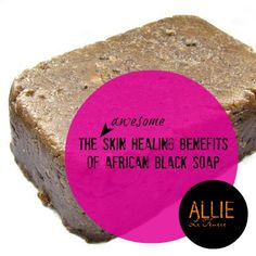 The Benefits of Black Soap: These African Suds are Causing Skin Healing Miracles on http://allielefevere.com