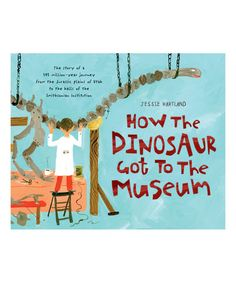 Look at this #zulilyfind! How the Dinosaur Got to the Museum Hardcover by Blue Apple Books #zulilyfinds