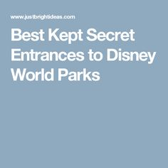 Best Kept Secret Entrances to Disney World Parks
