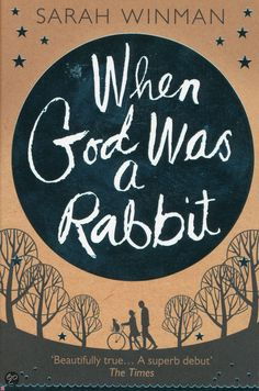 When God Was a Rabbit - Sarah Winman. Beautiful book full of surprises.