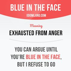 """""""Blue in the face"""" means """"exhausted from anger"""". Example: You can argue until you're blue in the face, but I refuse to go. #idiom #idioms #saying #sayings #phrase #phrases #expression #expressions #english #englishlanguage #learnenglish #studyenglish #language #vocabulary #dictionary #grammar #efl #esl #tesl #tefl #toefl #ielts #toeic #englishlearning"""