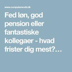 Fed løn, god pension eller fantastiske kollegaer - hvad frister dig mest?…