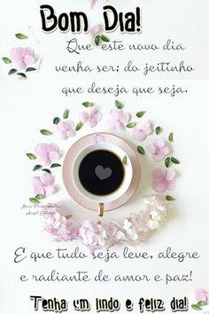 Foto: Bom dia!________________ Que este novo dia venha ser: do jeitinho que deseja que seja. E que tudo seja leve, alegre e radiante de amor e paz Tenha um lindo e feliz dia!________________ Os pensamentos são como as flores, aquelas que apanhamos de manhã mantêm-se muito mais tempo viçosas. André Gid Album, Gifts, 1, Google, Love Messages, Good Morning Gif, Quotes Love, Rosario, Amigurumi