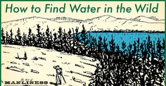 How To Find Water In The Wilderness The Art Of Manliness