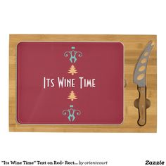 """Shop """"Its Wine Time"""" Text on Red> Rectangle Cheeseboard created by orientcourt. Personalize it with photos & text or purchase as is! Wine Time, Christmas Birthday, Southeast Asia, All Things, Funny Quotes, Birthdays, Red, Products, Funny Phrases"""
