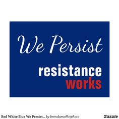 We persist, because resistance works.  Red, white, and blue postcard to send to friends, family, or elected reprsentatives.