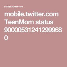mobile.twitter.com TeenMom status 900005312412999680