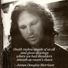 Death makes angels of us all. Lyric Quotes, Lyrics, Quotable Quotes, Jim Morrison Poetry, Jim Morison, Connection Quotes, Albert Einstein Quotes, American Poets, Memories Quotes