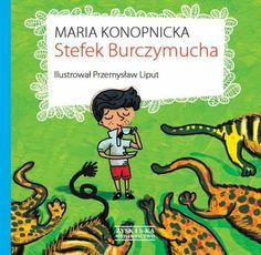 Stefek Burczymucha autor: Maria Konopnicka, ilustracje: Przemysław Liput Childrens Books, Comic Books, Comics, Cover, Kids, Author, Children's Books, Young Children, Boys