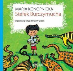Stefek Burczymucha autor: Maria Konopnicka, ilustracje: Przemysław Liput