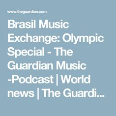 Brasil Music Exchange: Olympic Special - The Guardian Music -Podcast | World news | The Guardian Six episodes