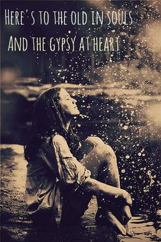 Old Souls and gypsy hearts                                                                                                                                                      More
