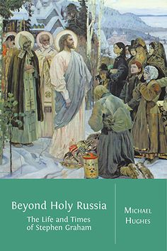 Beyond Holy Russia: The Life and Times of Stephen Graham by Michael Hughes.   #worldtravel #russia #writing