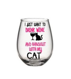 Funny Wine Glasses - I Just Want To Drink Wine With My Cat, Cat Lovers Wine Glass