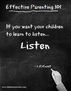 """""""If you want your children to learn to listen... LISTEN"""" ~L.R.Knost <3 www.littleheartsbooks.com"""