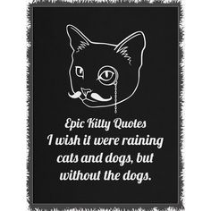 A cat + I wish it were ra... = Happy! Check out more here http://www.epickittyquotes.com/products/i-wish-it-were-raining-cats-and-dogs-but-without-the-dogs-2?utm_campaign=social_autopilot&utm_source=pin&utm_medium=pin