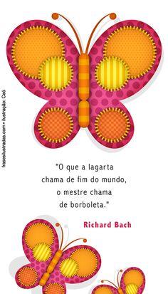 o que a lagarta chama de fim de mundo, o mestre chama de borboleta.