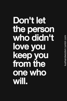 .If they didn't love you enough, then that just means there's still someone out there for you!