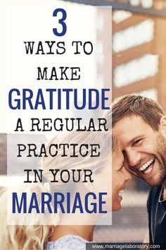 Gratitude Practices for #Marriage: Gratitude is the key to happiness in our lives and marriages, how do we make that happen? // Marriage Laboratory