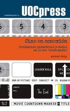 """""""Cine en conexión. Producción industrial y social en la era 'cross-media'"""" de Antoni Roig.  #UOCpress #EditorialUOC #Cine #socialmedia #internet #cinema #crossmedia #digital #autoruoc #book #libro"""