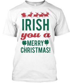 3e21137f Irish you a Merry Christmas t shirt Irish guys men family Ireland holiday  tee