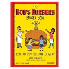 Bob's Burgers The Bob's Burgers Book: Real Recipes for Joke Burgers