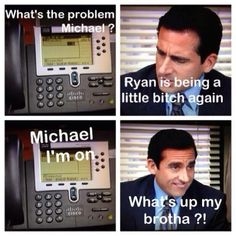 """The Office - Michael """"Ryan is being a little bitch again""""."""