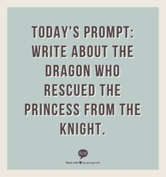 I think it'd be impossible to write about dragons or Knights without making a Merlin Fan fiction. Even if this story/prompt is pretty backwards and different. Think I'll give it a try, though. I'm bored!