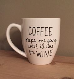 Coffee keeps me going until it's time for wine mug, wine mug, funny mug, statement mug, wine lover, mug for friends, just because gift