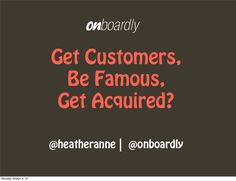 How to get customers, be famous and get acquired March 4, Startups, How To Get
