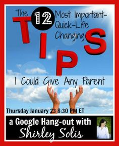 Shirley's having another hangout this Thursday (1/23) at 8:30 PM EST. She'll be sharing her 12 most important tips that she could give to any parent. I can't wait to hear what she has to say.
