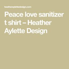 Peace love sanitizer t shirt – Heather Aylette Design Funny Tee Shirts, Mom Shirts, Watercolor Logo, T Shirts With Sayings, Mom Humor, Heat Transfer Vinyl, Sports Shirts, Peace And Love, Personalized Gifts