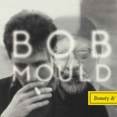 BOB MOULD, beauty & ruin
