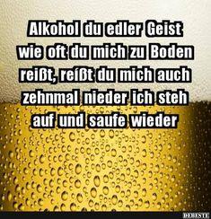 Alkohol du edler Geist wie oft du mich zu Boden.. | Lustige Bilder, Sprüche, Witze, echt lustig