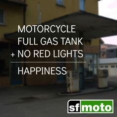 Motorcycle + Full Gas Tank + No Red Lights = Happiness