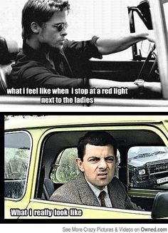 How I think I look like at Red Lights -