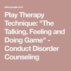 "Play Therapy Technique: ""The Talking, Feeling and Doing Game"" - Conduct Disorder Counseling"