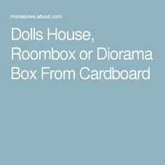 Dolls House, Roombox or Diorama Box From Cardboard