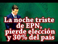 La noche triste de EPN, pierde elección y 30% del país