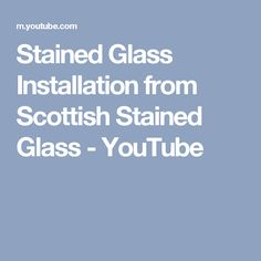 Stained Glass Installation from Scottish Stained Glass - YouTube