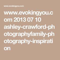 www.evokingyou.com 2013 07 10 ashley-crawford-photographyfamily-photography-inspiration