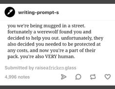 I'm a huge fan of werewolf stories but this one sounds good! Daily Writing Prompts, Creative Writing Prompts, Book Writing Tips, Writing Help, Writing Ideas, Writing Goals, Kids Writing, Otp Prompts, Dialogue Prompts