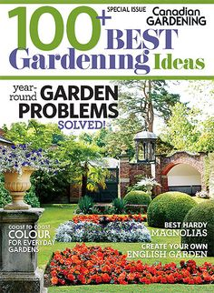 Our annual 2013 issue: 100+ Best Gardening Ideas. Year-round garden problems solved; coast-to-coast colour for everyday gardens; the best hardy magnolias and more!