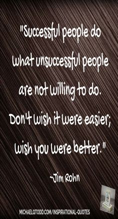 -Successful people do what unsuccessful are not prepared to do. Jim Rohn Motivational and Inspirational Quote. Best Inspirational Quotes, Great Quotes, Motivational Quotes, Some Quotes, Quotes To Live By, Jim Rohn Quotes, Positive Thoughts, Positive Attitude, Interesting Quotes